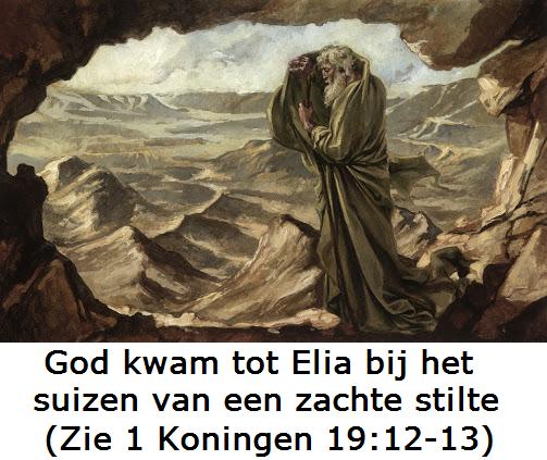 God kwam tot Elia bij het suizen van een zachte stilte